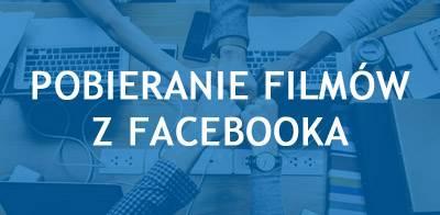 Pobieranie filmów z Facebooka